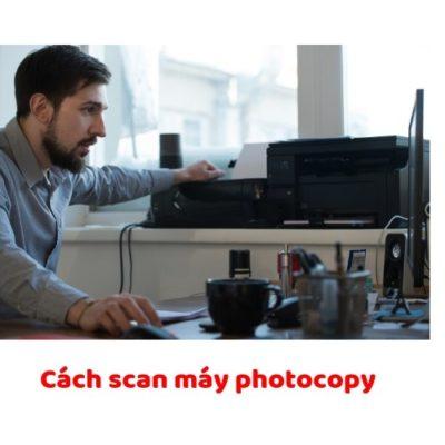 Cách scan tài liệu từ máy photocopy canon