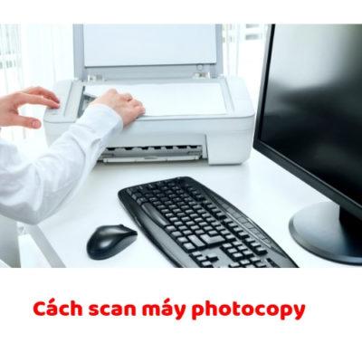 Cách scan tài liệu từ máy photocopy nhanh nhất