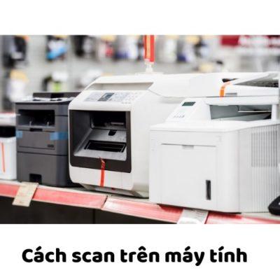 Cách scan trên máy tính đơn giản nhất