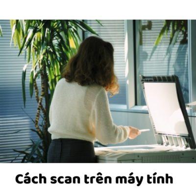 Cách scan trên máy tính nhanh nhất